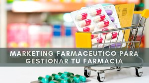 Marketing farmaceutico para gestionar tu farmacia